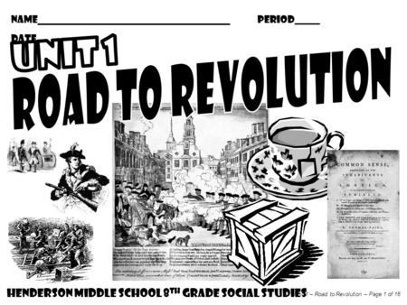UNIT 1 ROAD TO REVOLUTION