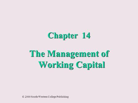Chapter 14 The Management of Working Capital © 2000 South-Western College Publishing.