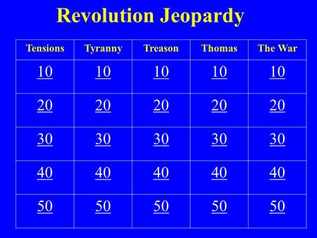 Revolution Jeopardy TensionsTyrannyTreasonThomasThe War 10 20 30 40 50.