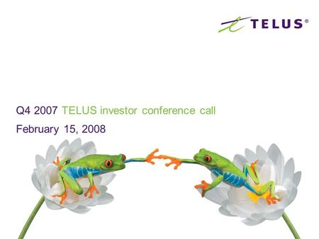 Q4 2007 TELUS investor conference call February 15, 2008.