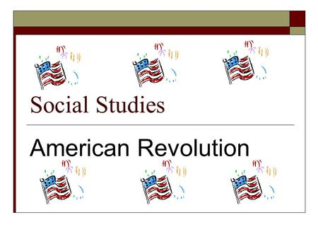 Social Studies American Revolution. 1763-1774  Major events that lead the 13 original colonies to declare their Independence from Great Britain.