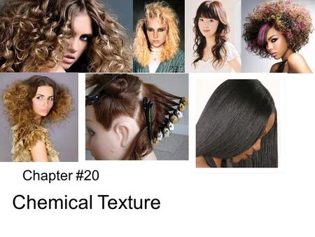 Chapter #20 Chemical Texture.