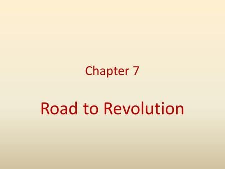 Chapter 7 Road to Revolution. The Deep Roots of Revolution Two ideas in particular had taken root in the minds of the American colonists by the mid 18.