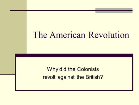 why colonies rebeled against britian They were tied to britain through trade and by the way they were governed  trade was restricted so the colonies had to rely on britain for imported goods and .