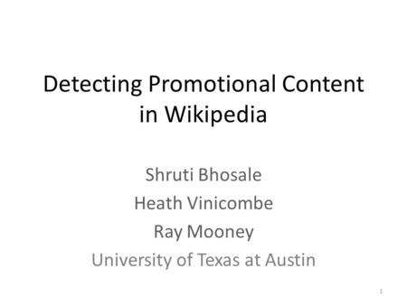 Detecting Promotional Content in Wikipedia Shruti Bhosale Heath Vinicombe Ray Mooney University of Texas at Austin 1.