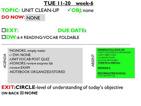 TUE 11-20 week-6 TOPIC: UNIT CLEAN-UP  OBJ: none DO NOW :  EXT: DUE DATE:  DW : 6.4 READING/VOCAB FOLDABLE -------------------------------------------------------------------------------