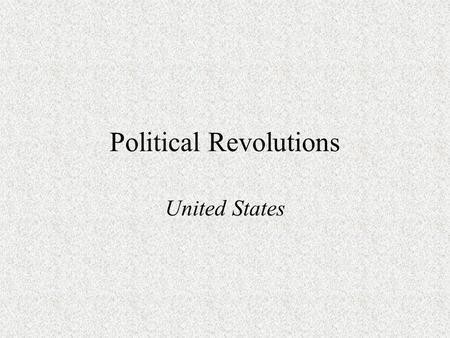 Political Revolutions United States. American Revolution Beginnings of discontent –Mercantilism –Stamp Act Direct Tax –Townshend Acts Boston Massacre.