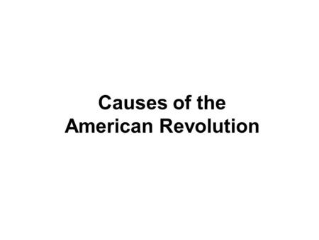 Causes of the American Revolution. Introduction… Hi! I'm Miss Holly. Welcome to Level 5 Social Studies! Today you will learn about: causes that led to.