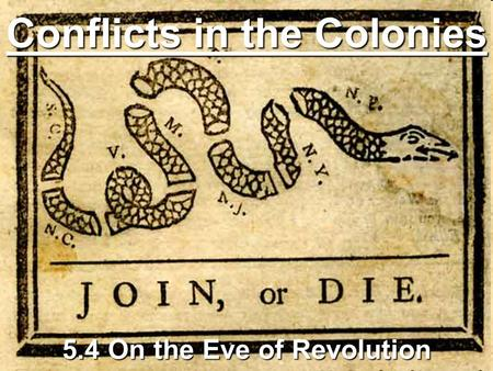 Conflicts in the Colonies 5.4 On the Eve of Revolution.