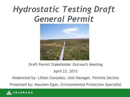 Hydrostatic Testing Draft General Permit Draft Permit Stakeholder Outreach Meeting April 23, 2015 Moderated by: Lillian Gonzalez, Unit Manager, Permits.