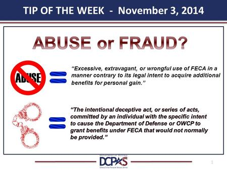 "TIP OF THE WEEK - November 3, 2014 1 ""Excessive, extravagant, or wrongful use of FECA in a manner contrary to its legal intent to acquire additional benefits."