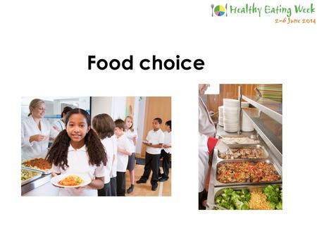 Food choice. Different food choices Around the world people choose and combine different foods to make meals and snacks. For what reasons do people choose.