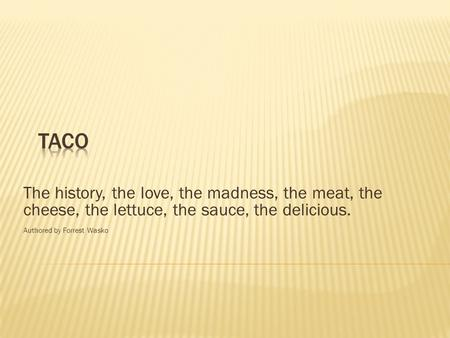 The history, the love, the madness, the meat, the cheese, the lettuce, the sauce, the delicious. Authored by Forrest Wasko.