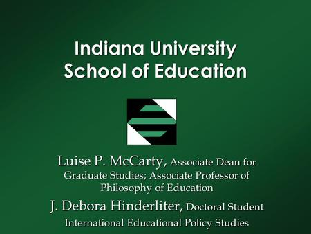 Indiana University School of Education Luise P. McCarty, Associate Dean for Graduate Studies; Associate Professor of Philosophy of Education J. Debora.