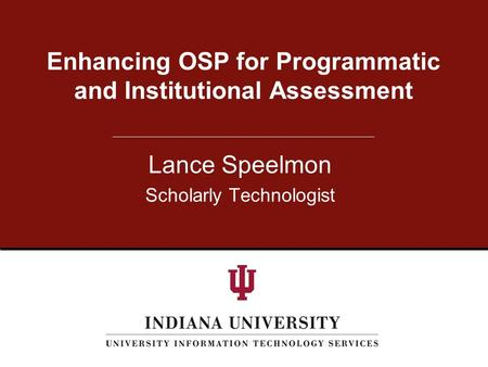 Lance Speelmon Scholarly Technologist Enhancing OSP for Programmatic and Institutional Assessment.