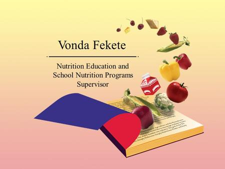 Vonda Fekete Nutrition Education and School Nutrition Programs Supervisor.
