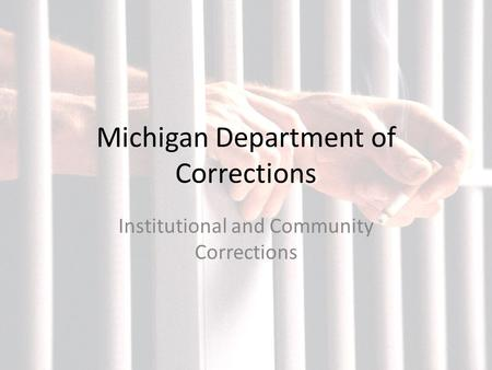 Michigan Department of Corrections Institutional and Community Corrections.