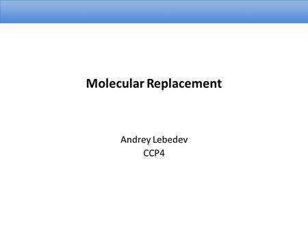 Molecular Replacement Andrey Lebedev CCP4. 06/11/2014KEK-CCP4 Workshop2 CCP4 MR tutorials  Basic phasing tutorials (Includes.