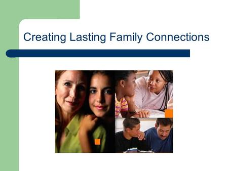 Creating Lasting Family Connections. Program Funding The Creating Lasting Family Connections program is funded by Title V and the Indiana Criminal Justice.