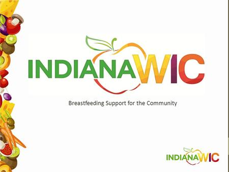 Breastfeeding Support for the Community. Introductions ISDH-Indiana WIC Director Sara Renner, MPH, MBA ISDH-Indiana WIC Breastfeeding Coordinator Crystal.