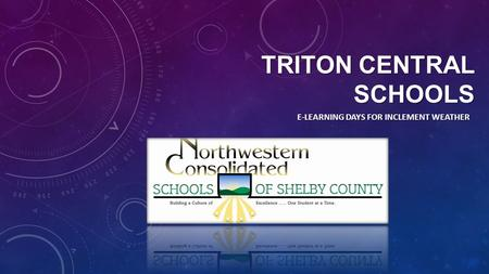 TRITON CENTRAL SCHOOLS E-LEARNING DAYS FOR INCLEMENT WEATHER.