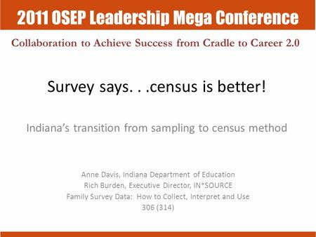 2011 OSEP Leadership Mega Conference Collaboration to Achieve Success from Cradle to Career 2.0 Survey says...census is better! Indiana's transition from.
