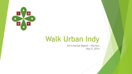 Walk Urban Indy 2014 Annual Report – Preview May 5, 2014.