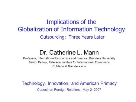 Implications of the Globalization of Information Technology Outsourcing: Three Years Later Dr. Catherine L. Mann Professor, International Economics and.