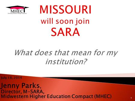 July 18, 2014 Jenny Parks, Director, M-SARA, Midwestern Higher Education Compact (MHEC) 1.