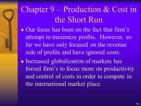 9.1 Chapter 9 – Production & Cost in the Short Run  Our focus has been on the fact that firm's attempt to maximize profits. However, so far we have only.