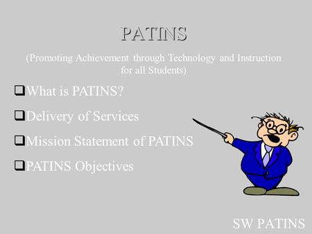PATINS SW PATINS (Promoting Achievement through Technology and Instruction for all Students)  What is PATINS?  Delivery of Services  Mission Statement.