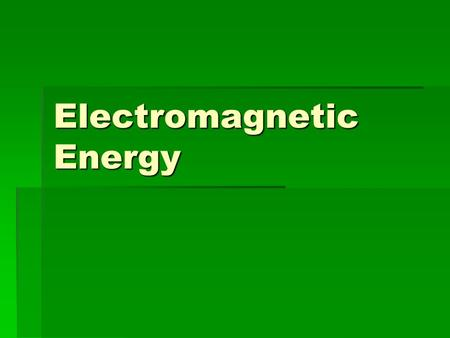 Electromagnetic Energy. Energy  Energy: The ability to do work  Earth has two sources of heat energy: a.External source: The energy provided by the.