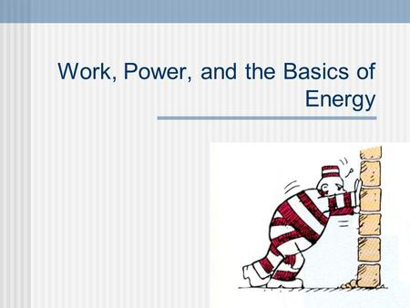 Work, Power, and the Basics of Energy. Work Work – Exerting force in a way that makes a change in the world. Throwing a rock is work: you're exerting.