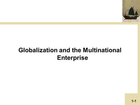 Globalization and the Multinational Enterprise 1-1.