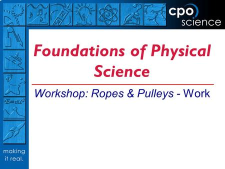 Foundations of Physical Science Workshop: Ropes & Pulleys - Work.