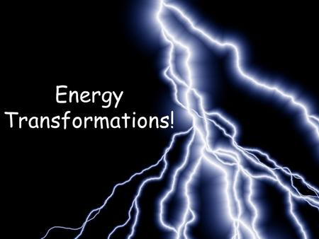 Energy Transformations!