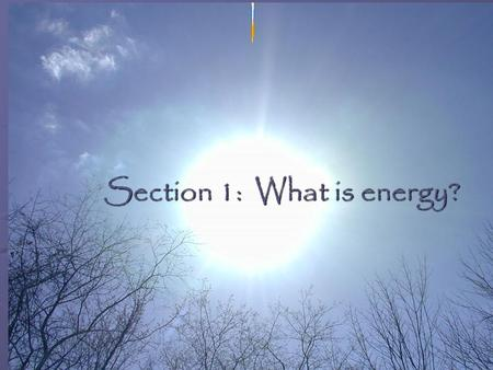 "Section 1: What is energy?. Definition: Energy is the capacity to do work. Energy is not a ""thing"". Something has energy when it can achieve something,"