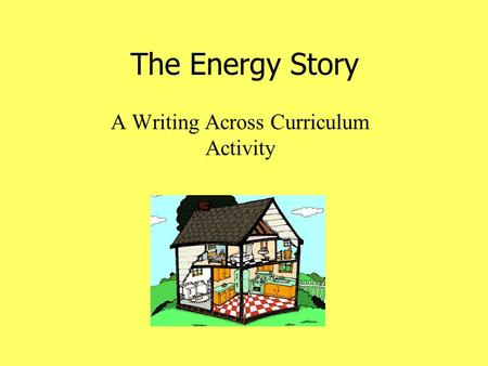 The Energy Story A Writing Across Curriculum Activity.