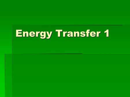 Energy Transfer 1. What type of energy transfer occurs when you touch an object?  Conduction.
