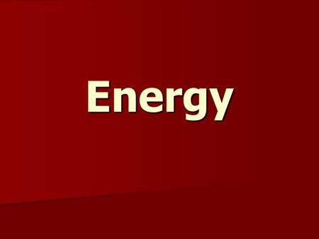 Energy. Energy The capacity to do some kind of work. The capacity to do some kind of work. Involved when there is a change in matter Involved when there.