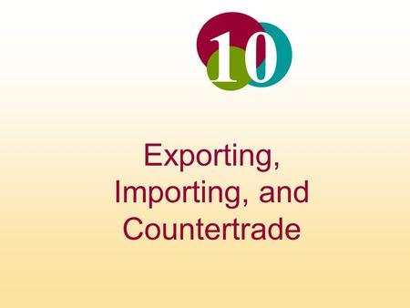 Exporting, Importing, and Countertrade 10. Exporting, Importing, and Countertrade Firms wishing to export must identify export opportunities, avoid a.