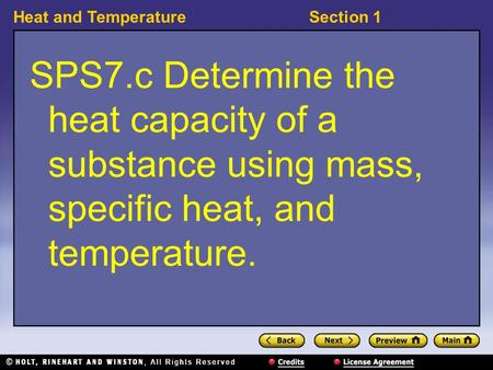 Heat and TemperatureSection 1 SPS7.c Determine the heat capacity of a substance using mass, specific heat, and temperature.