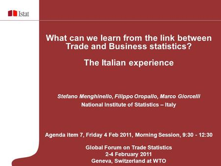 What can we learn from the link between Trade and Business statistics? The Italian experience Stefano Menghinello, Filippo Oropallo, Marco Giorcelli National.
