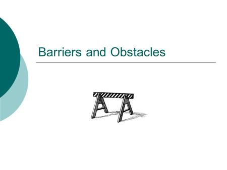 Barriers and Obstacles. Introduction to Barriers  While doing business internationally may result in higher profits, there are often difficulties or.