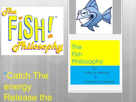 "The Fish Philosophy By: Marcus Herring & Romerio Caldwell ""Catch The energy Release the potential"""