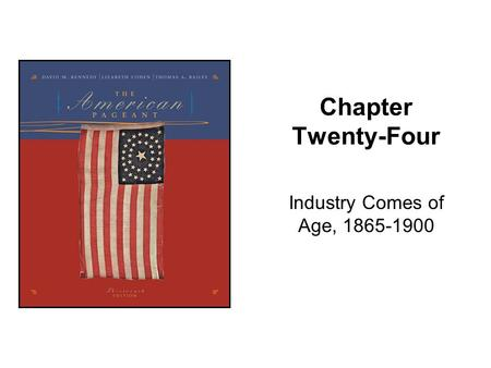 Chapter Twenty-Four Industry Comes of Age, 1865-1900.
