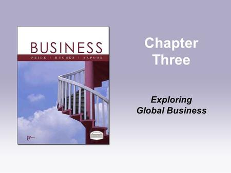 Chapter Three Exploring Global Business. Copyright © Houghton Mifflin Company. All rights reserved.3 | 2 The Basis for International Business International.