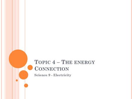T OPIC 4 – T HE ENERGY C ONNECTION Science 9 - Electricity.