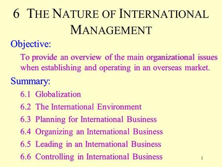 1 Objective: To provide an overview of the main organizational issues when establishing and operating in an overseas market. Summary: 6.1 Globalization.