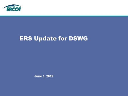 ERS Update for DSWG June 1, 2012. 2 Agenda June – September 2012 Procurement XML Project Update Clearing Price discussion NPRR 451 Q & A.